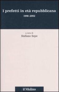 Foto Cover di I prefetti in età repubblicana 1946-2002, Libro di  edito da Il Mulino