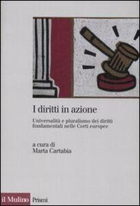Libro I diritti in azione. Universalità e pluralismo dei diritti fondamentali nelle Corti europee