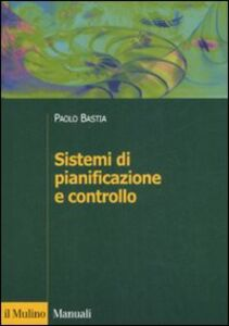 Foto Cover di Sistemi di pianificazione e controllo, Libro di Paolo Bastia, edito da Il Mulino