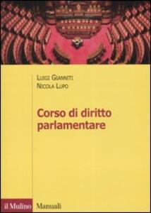 Corso di diritto parlamentare - Luigi Gianniti,Nicola Lupo - copertina