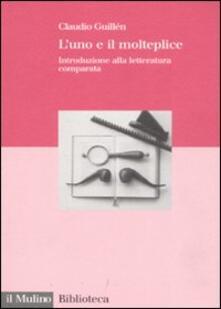 L' uno e il molteplice. Introduzione alla letteratura comparata - Claudio Guillén - copertina