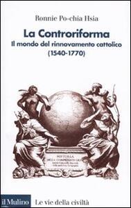 La Controriforma. Il mondo del rinnovamento cattolico (1540-1770) - R. Po-chia Hsia - copertina