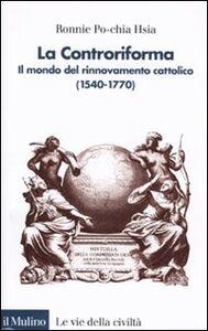 Foto Cover di La Controriforma. Il mondo del rinnovamento cattolico (1540-1770), Libro di R. Po-chia Hsia, edito da Il Mulino