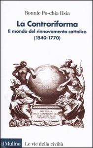 Libro La Controriforma. Il mondo del rinnovamento cattolico (1540-1770) R. Po-chia Hsia