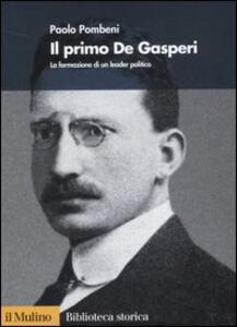 Il primo De Gasperi. La formazione di un leader politico - Paolo Pombeni - copertina