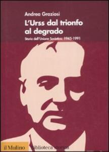 L' Urss dal trionfo al degrado. Storia dell'Unione Sovietica (1945-1991) - Andrea Graziosi - copertina