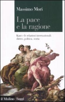 Daddyswing.es La pace e la ragione. Kant e le relazioni internazionali: diritto, politica, storia Image