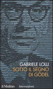 Libro Sotto il segno di Gödel Gabriele Lolli