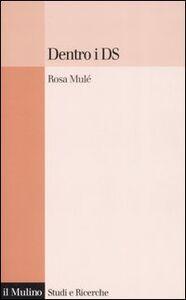 Foto Cover di Dentro i Ds, Libro di Rosa Mulè, edito da Il Mulino