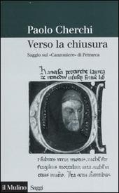 Verso la chiusura. Saggio sul «Canzoniere» di Petrarca