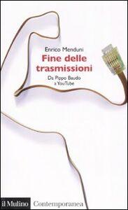 Libro Fine delle trasmissioni. Da Pippo Baudo a youTube Enrico Menduni
