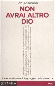 Non avrai altro Dio. Il monoteismo e il linguaggio della violenza - Jan Assmann - copertina