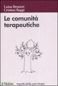 Foto Cover di Le comunità terapeutiche. Tra caso e progetto, Libro di Luisa Brunori,Cristian Raggi, edito da Il Mulino