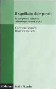 Libro Il significato delle parole. La competenza definitoria nello sviluppo tipico e atipico Carmen Belacchi , Beatrice Benelli