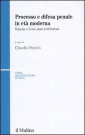 Processo e difesa penale in età moderna. Venezia e il suo stato territoriale