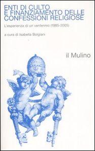 Foto Cover di Enti di culto e finanziamento delle confessioni religiose. L'esperienza di un ventennio (1985-2005), Libro di  edito da Il Mulino