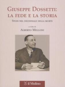 Giuseppe Dossetti: la fede e la storia. Studi nel decennale della morte - copertina