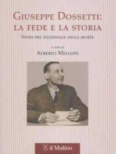 Libro Giuseppe Dossetti: la fede e la storia. Studi nel decennale della morte