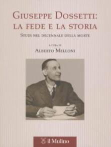 Giuseppe Dossetti: la fede e la storia. Studi nel decennale della morte.pdf