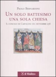 Un solo battesimo una sola Chiesa. Il concilio di Cartagine del settembre 256.pdf
