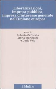 Liberalizzazioni, impresa pubblica, impresa d'interesse generale nell'Unione Europea - copertina