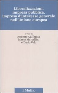 Libro Liberalizzazioni, impresa pubblica, impresa d'interesse generale nell'Unione Europea