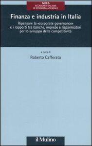 Libro Finanza e industria in Italia. Ripensare la «corporate governance» e i rapporti tra banche, imprese e risparmiatori per lo sviluppo della competitività