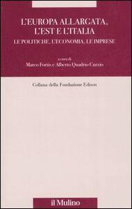 Libro L' Europa allargata, l'Est, l'Italia. Le politiche, l'economia, le imprese
