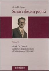 Scritti e discorsi politici. Ediz. critica. Vol. 2: Alcide De Gasperi dal Partito popolare italiano all'esilio interno 1919-1942.