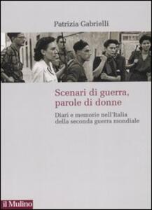 Scenari di guerra, parole di donne. Diari e memorie nell'Italia della seconda guerra mondiale - Patrizia Gabrielli - copertina