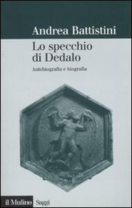 Lo specchio di Dedalo. Autobiografia e biografia - Andrea Battistini - copertina
