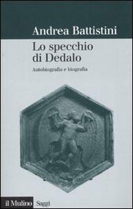 Foto Cover di Lo specchio di Dedalo. Autobiografia e biografia, Libro di Andrea Battistini, edito da Il Mulino