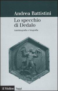Lo specchio di Dedalo. Autobiografia e biografia