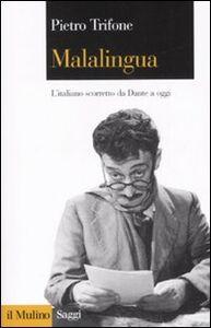 Foto Cover di Malalingua. L'italiano scorretto da Dante a oggi, Libro di Pietro Trifone, edito da Il Mulino