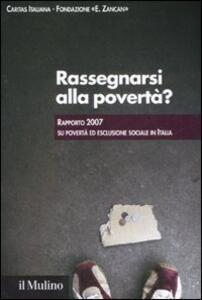 Rassegnarsi alla povertà? Rapporto 2007 su povertà ed esclusione sociale in Italia - copertina