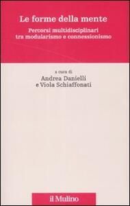 Le forme della mente. Percorsi multidisciplinari tra modularismo e connessionismo - copertina