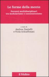 Libro Le forme della mente. Percorsi multidisciplinari tra modularismo e connessionismo