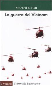 Foto Cover di La guerra del Vietnam, Libro di Mitchell K. Hall, edito da Il Mulino