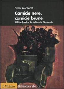 Camicie nere, camicie brune. Milizie fasciste in Italia e in Germania - Sven Reichardt - copertina