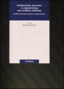 Solidarietà, mercato e concorrenza nel welfare italiano. Profili di diritto interno e comunitario - copertina