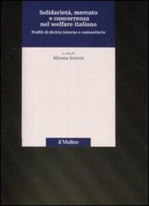 Libro Solidarietà, mercato e concorrenza nel welfare italiano. Profili di diritto interno e comunitario