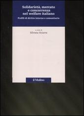 Solidarietà, mercato e concorrenza nel welfare italiano. Profili di diritto interno e comunitario