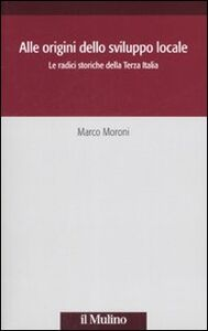 Alle origini dello sviluppo locale. Le radici storiche della Terza Italia