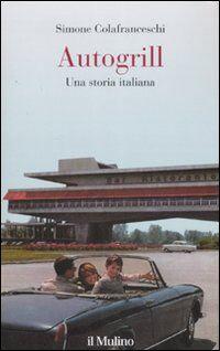Autogrill. Una storia italiana