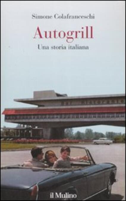 Autogrill. Una storia italiana - Simone Colafranceschi - copertina