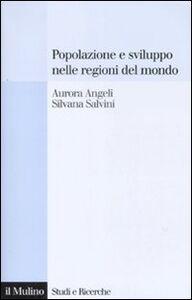 Libro Popolazione e sviluppo nelle regioni del mondo. Convergenze e divergenze nei comportamenti demografici Aurora Angeli , Silvana Salvini