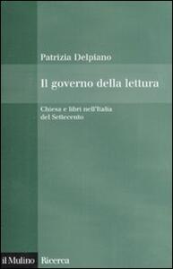 Il governo della lettura. Chiesa e libri nell'Italia del Settecento - Patrizia Delpiano - copertina