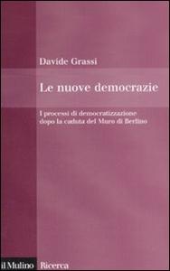 Libro Le nuove democrazie. I processi di democratizzazione dopo la caduta del Muro di Berlino Davide Grassi