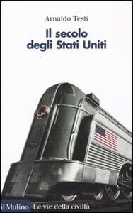 Il secolo degli Stati Uniti - Arnaldo Testi - copertina