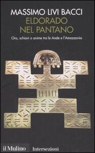 Eldorado nel pantano. Oro, schiavi e anime tra le Ande e l'Amazzonia - Massimo Livi Bacci - copertina
